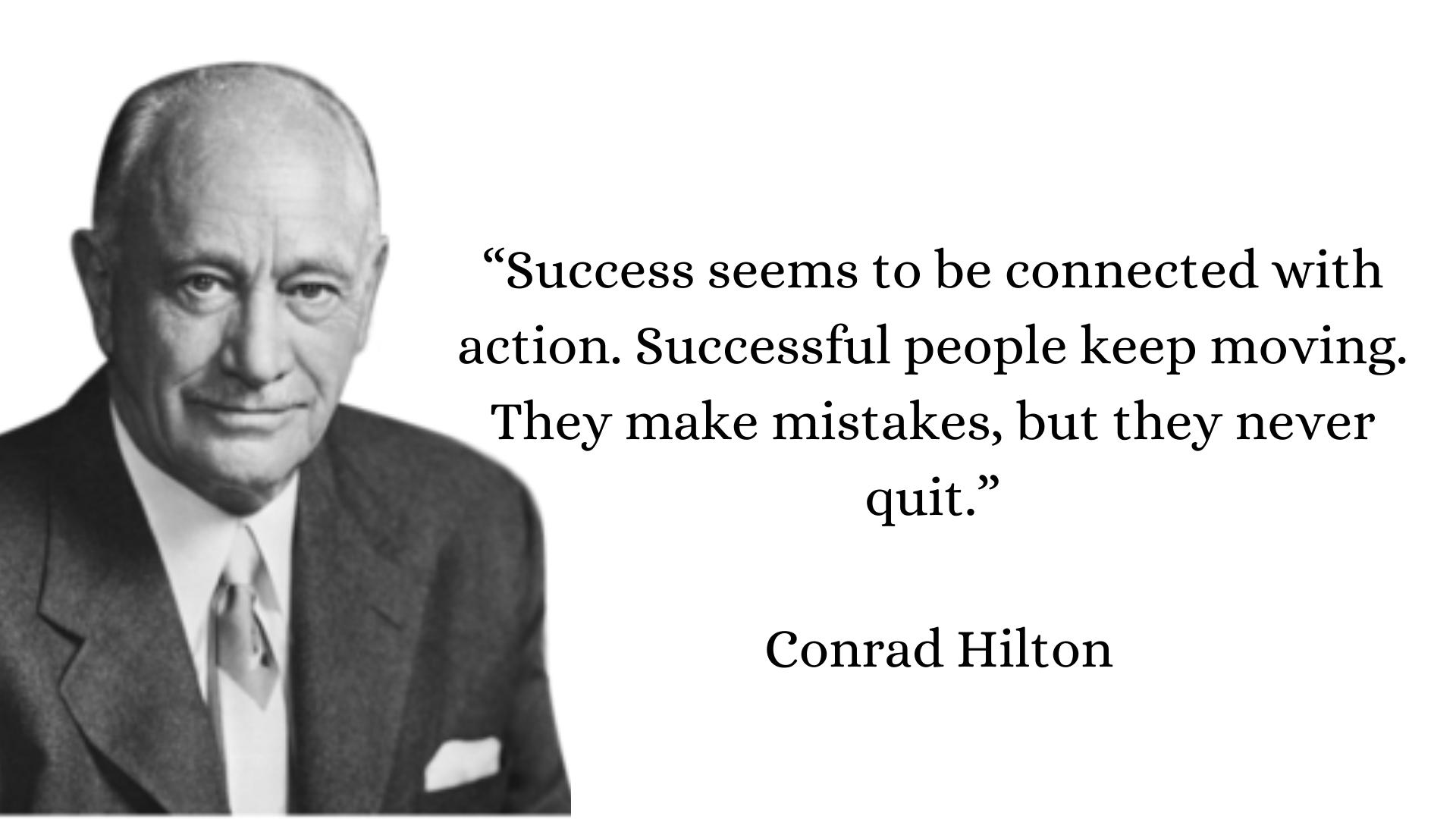 Quote by Conrad Hilton