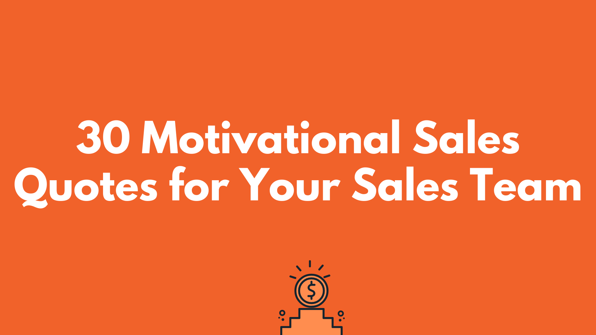 30 Motivational Sales Quotes for your Sales Team