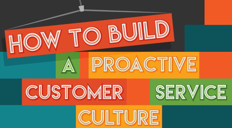 Build a Proactive Customer Service Culture