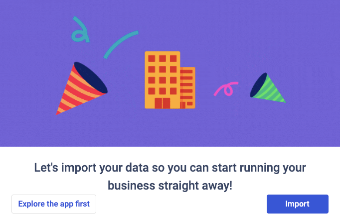 Choose to either explore the app first or import your data immediately